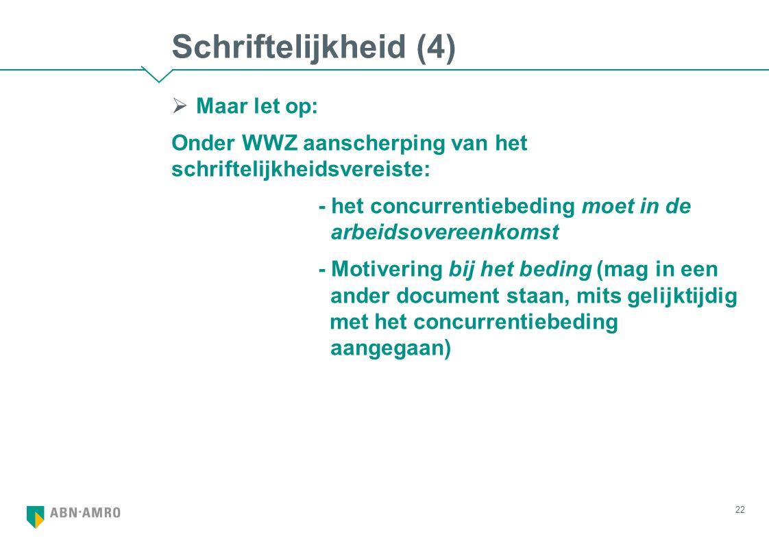 Schriftelijkheid (4)  Maar let op: Onder WWZ aanscherping van het schriftelijkheidsvereiste: - het concurrentiebeding moet in de arbeidsovereenkomst