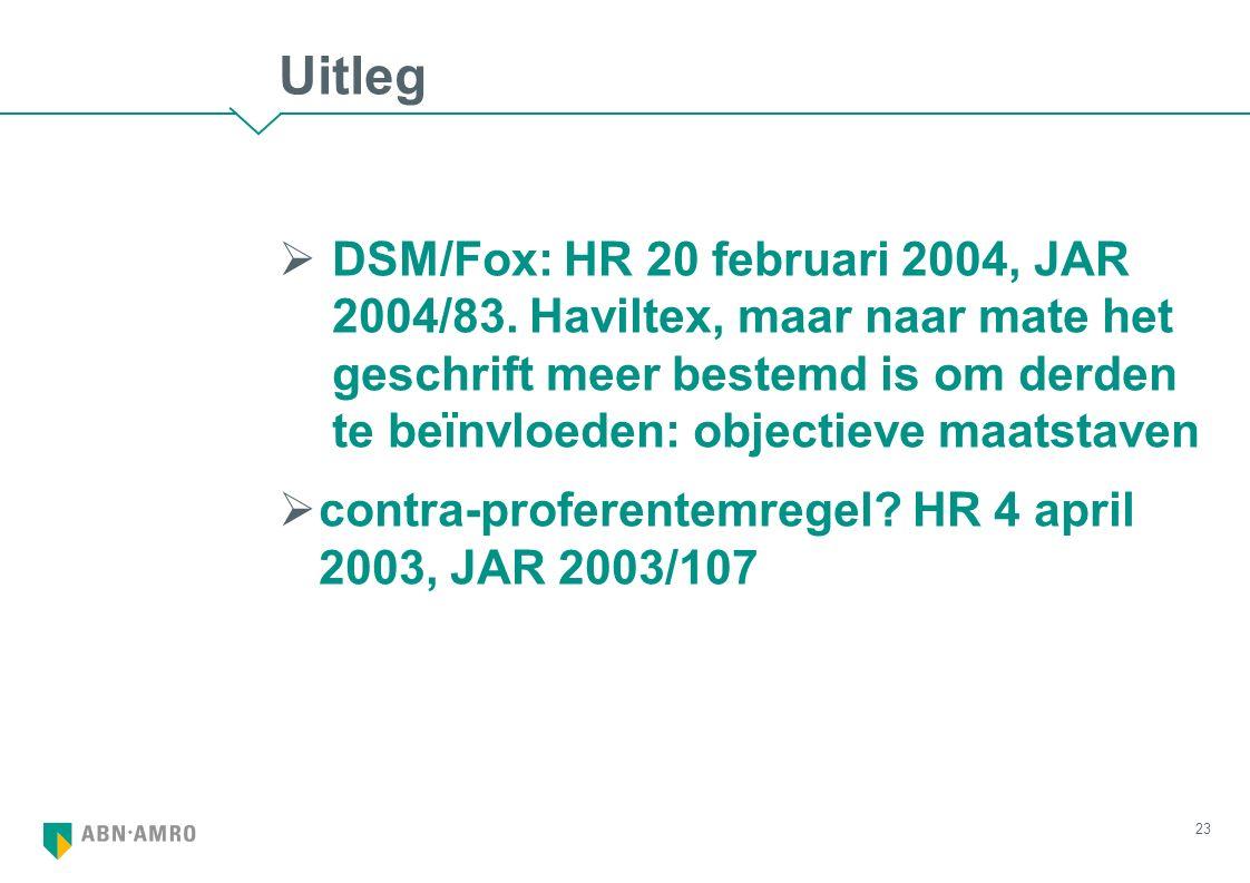 Uitleg  DSM/Fox: HR 20 februari 2004, JAR 2004/83. Haviltex, maar naar mate het geschrift meer bestemd is om derden te beïnvloeden: objectieve maatst