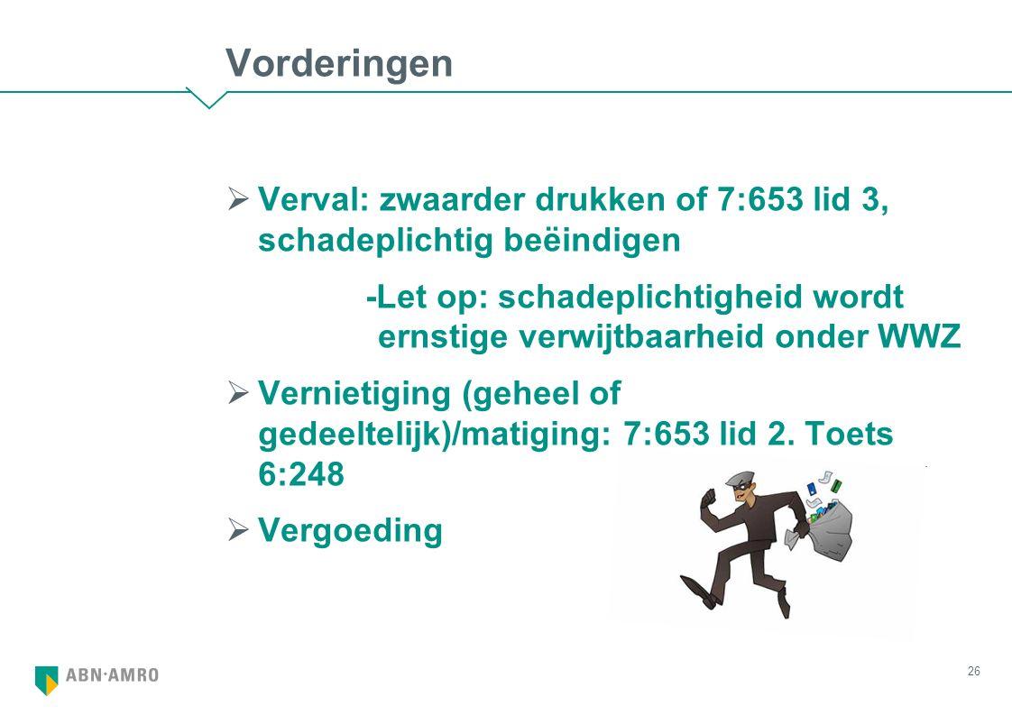 Vorderingen  Verval: zwaarder drukken of 7:653 lid 3, schadeplichtig beëindigen -Let op: schadeplichtigheid wordt ernstige verwijtbaarheid onder WWZ  Vernietiging (geheel of gedeeltelijk)/matiging: 7:653 lid 2.