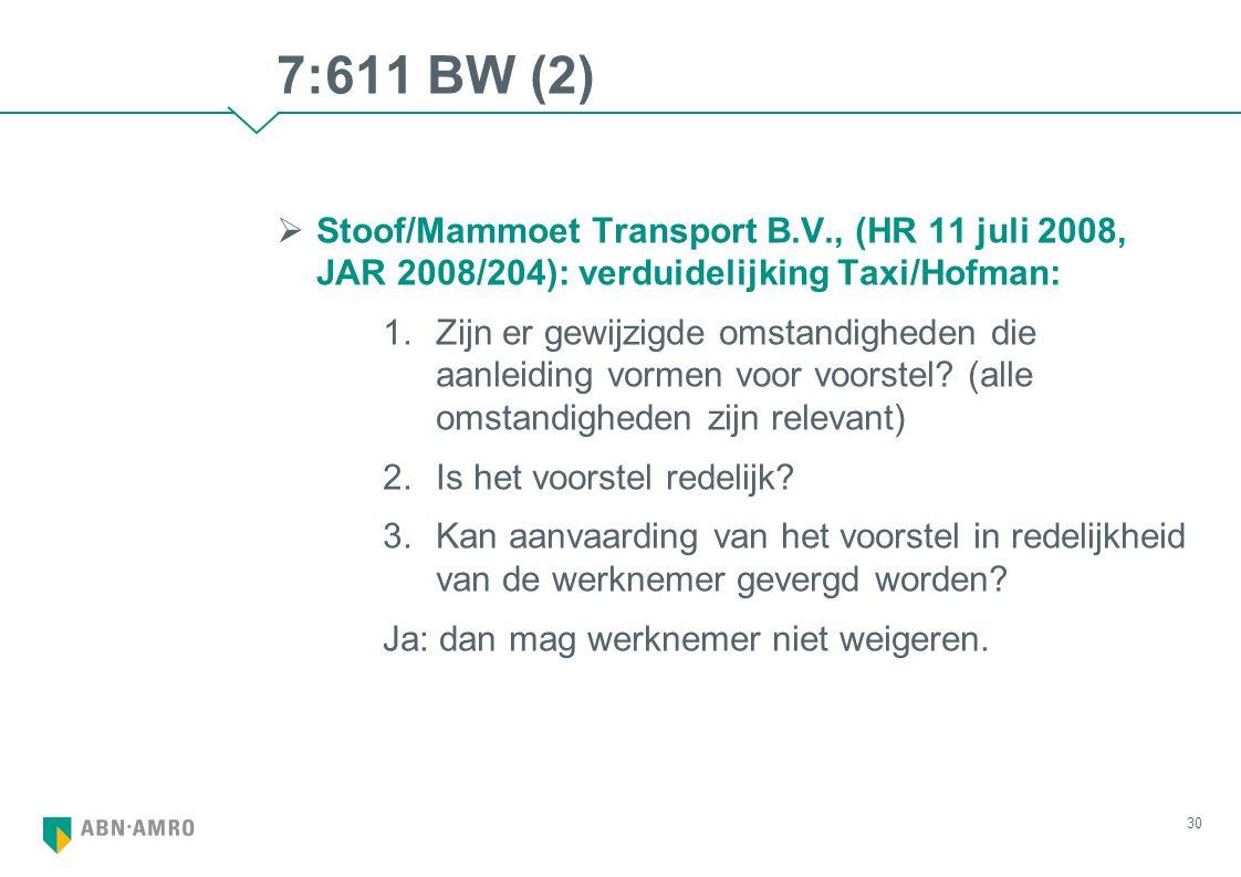 7:611 BW (2)  Stoof/Mammoet Transport B.V., (HR 11 juli 2008, JAR 2008/204): verduidelijking Taxi/Hofman: 1.Zijn er gewijzigde omstandigheden die aanleiding vormen voor voorstel.