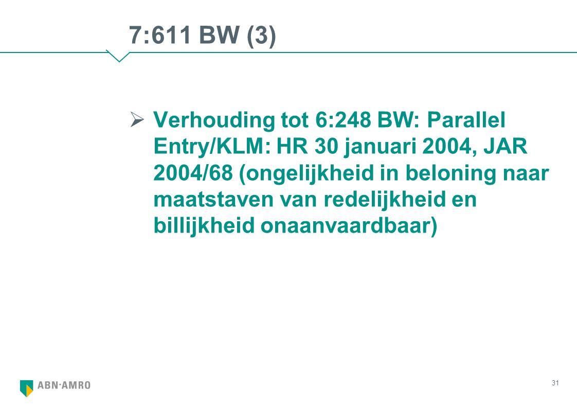 7:611 BW (3)  Verhouding tot 6:248 BW: Parallel Entry/KLM: HR 30 januari 2004, JAR 2004/68 (ongelijkheid in beloning naar maatstaven van redelijkheid en billijkheid onaanvaardbaar) 31