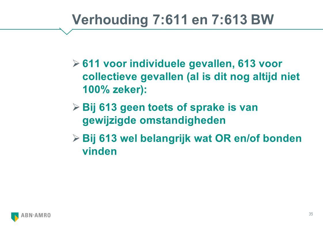 Verhouding 7:611 en 7:613 BW  611 voor individuele gevallen, 613 voor collectieve gevallen (al is dit nog altijd niet 100% zeker):  Bij 613 geen toe