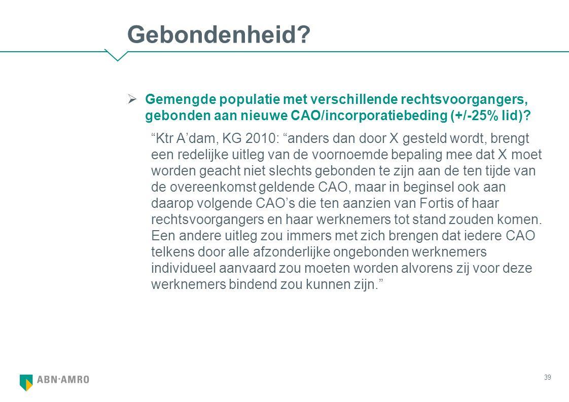 """Gebondenheid?  Gemengde populatie met verschillende rechtsvoorgangers, gebonden aan nieuwe CAO/incorporatiebeding (+/-25% lid)? """"Ktr A'dam, KG 2010:"""