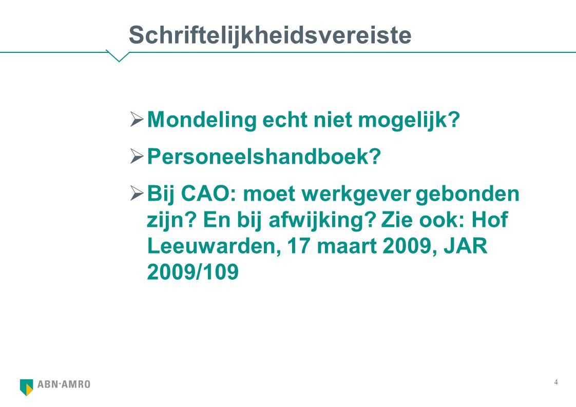 Schriftelijkheidsvereiste  Mondeling echt niet mogelijk?  Personeelshandboek?  Bij CAO: moet werkgever gebonden zijn? En bij afwijking? Zie ook: Ho