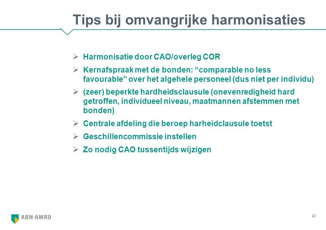 """Tips bij omvangrijke harmonisaties  Harmonisatie door CAO/overleg COR  Kernafspraak met de bonden: """"comparable no less favourable"""" over het algehele"""