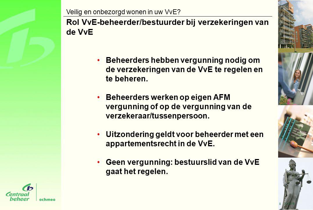 Rol VvE-beheerder/bestuurder bij verzekeringen van de VvE Beheerders hebben vergunning nodig om de verzekeringen van de VvE te regelen en te beheren.