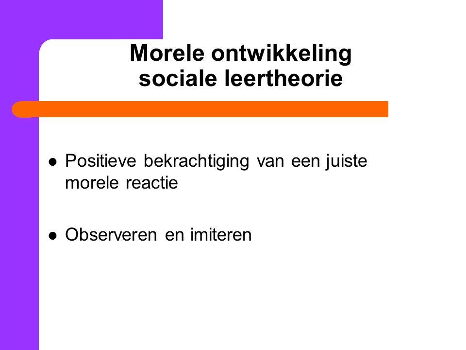 Morele ontwikkeling sociale leertheorie Positieve bekrachtiging van een juiste morele reactie Observeren en imiteren