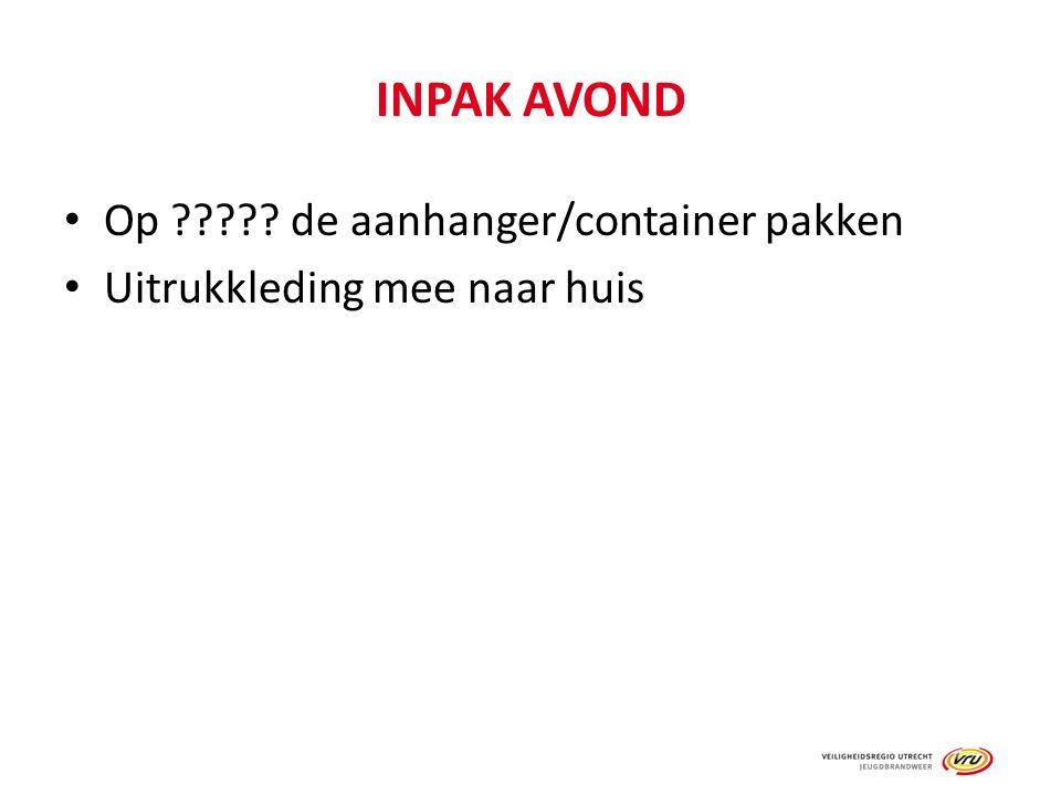 INPAK AVOND Op ????? de aanhanger/container pakken Uitrukkleding mee naar huis