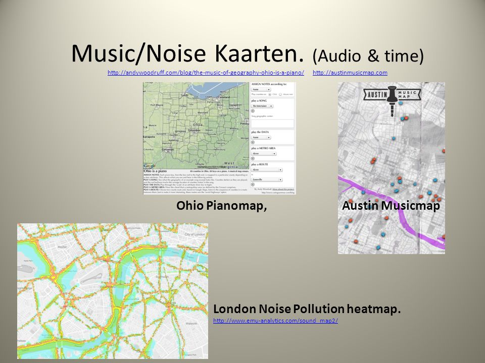 Music/Noise Kaarten. (Audio & time) http://andywoodruff.com/blog/the-music-of-geography-ohio-is-a-piano/ http://austinmusicmap.com http://andywoodruff