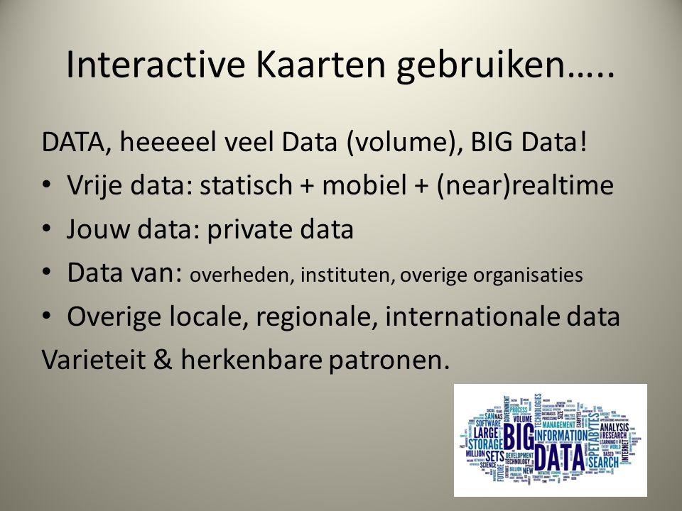 Interactive Kaarten gebruiken….. DATA, heeeeel veel Data (volume), BIG Data.