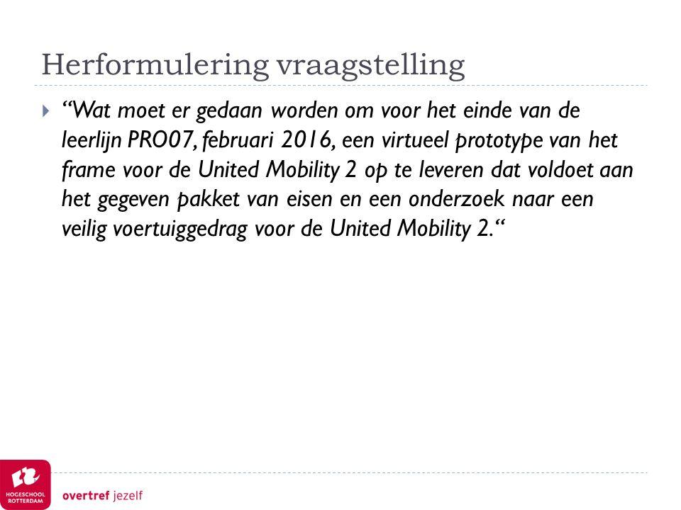 Herformulering vraagstelling (deelvragen)  Hoe kan er een systeem ontwikkeld worden voor het stabiel rijden van een tweewielig voertuig op lage snelheid.