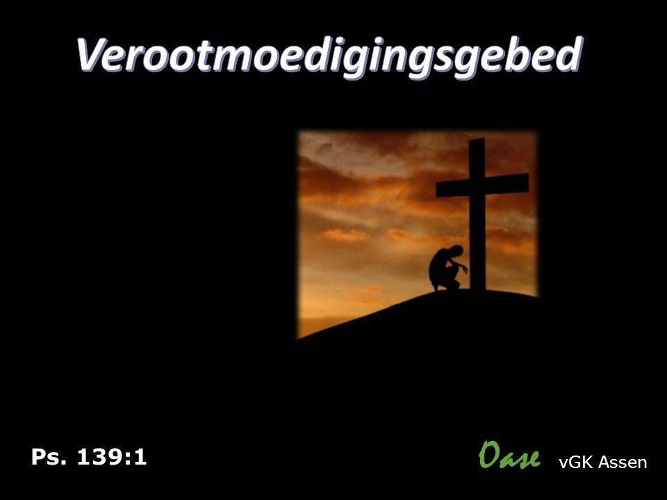 Oase vGK Assen Ps. 139:1