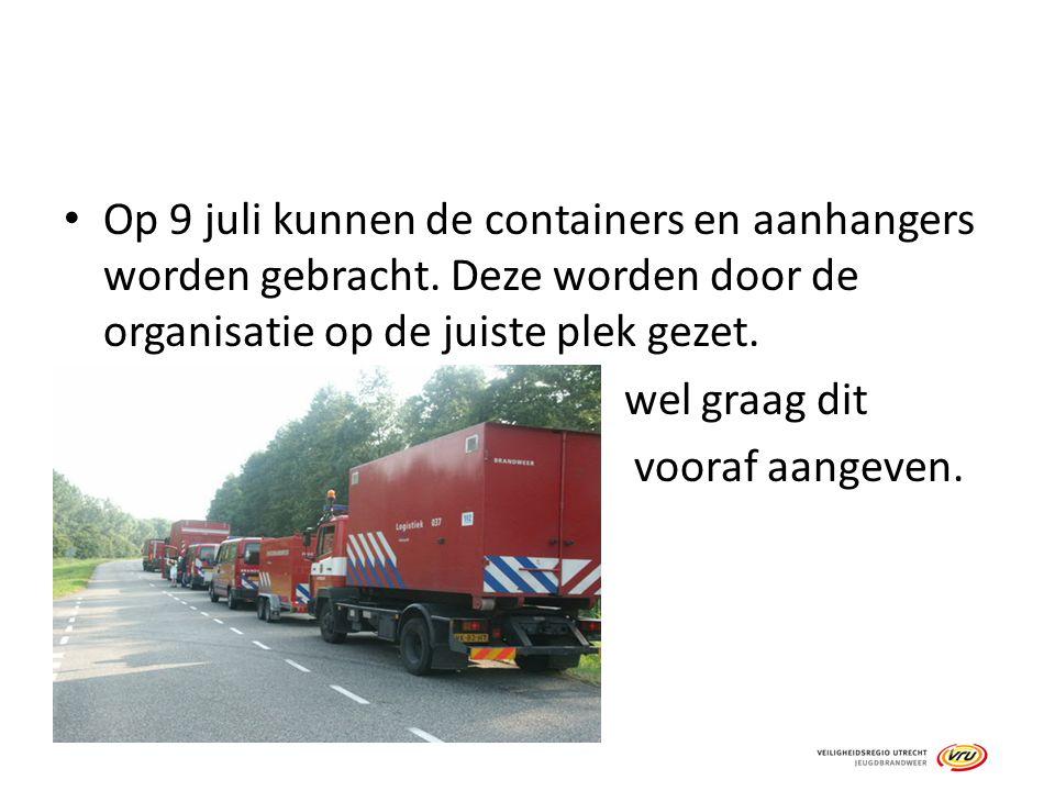 Op 9 juli kunnen de containers en aanhangers worden gebracht. Deze worden door de organisatie op de juiste plek gezet. wel graag dit vooraf aangeven.