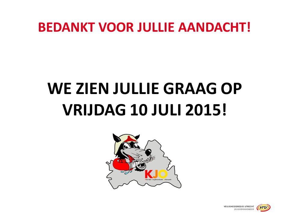 BEDANKT VOOR JULLIE AANDACHT! WE ZIEN JULLIE GRAAG OP VRIJDAG 10 JULI 2015!