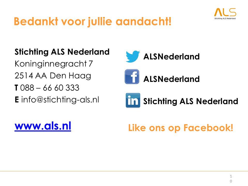 10 Giro 100.000 Stichting ALS Nederland Koninginnegracht 7 2514 AA Den Haag T 088 – 66 60 333 E info@stichting-als.nl www.als.nl Bedankt voor jullie a