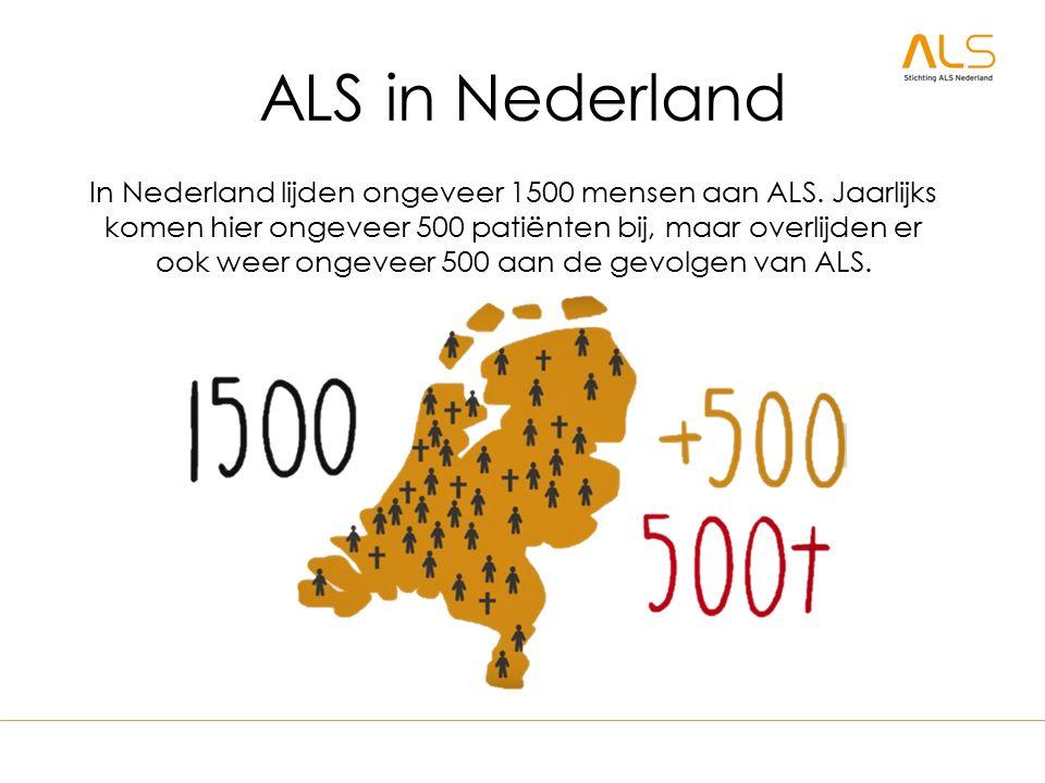 ALS in Nederland In Nederland lijden ongeveer 1500 mensen aan ALS. Jaarlijks komen hier ongeveer 500 patiënten bij, maar overlijden er ook weer ongeve