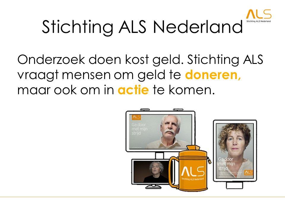 Stichting ALS Nederland Onderzoek doen kost geld. Stichting ALS vraagt mensen om geld te doneren, maar ook om in actie te komen.