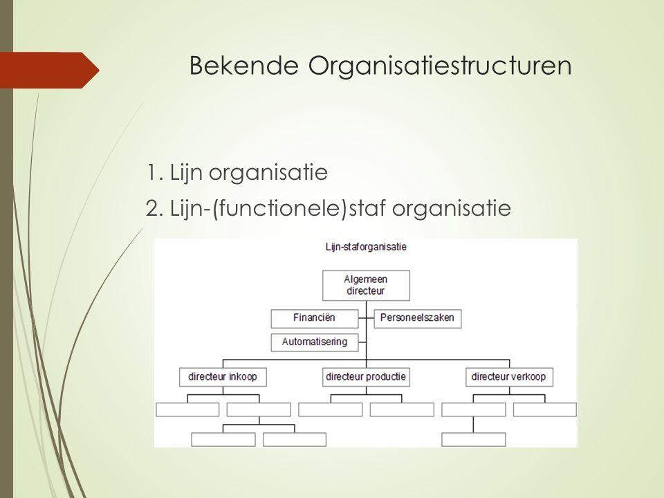 Bekende Organisatiestructuren 1. Lijn organisatie 2. Lijn-(functionele)staf organisatie