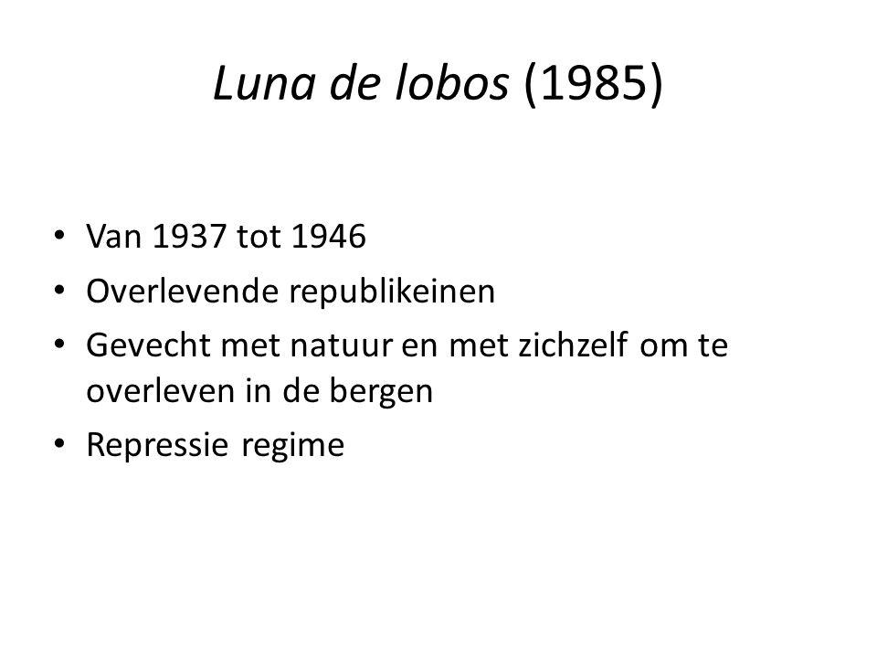 Luna de lobos (1985) Van 1937 tot 1946 Overlevende republikeinen Gevecht met natuur en met zichzelf om te overleven in de bergen Repressie regime