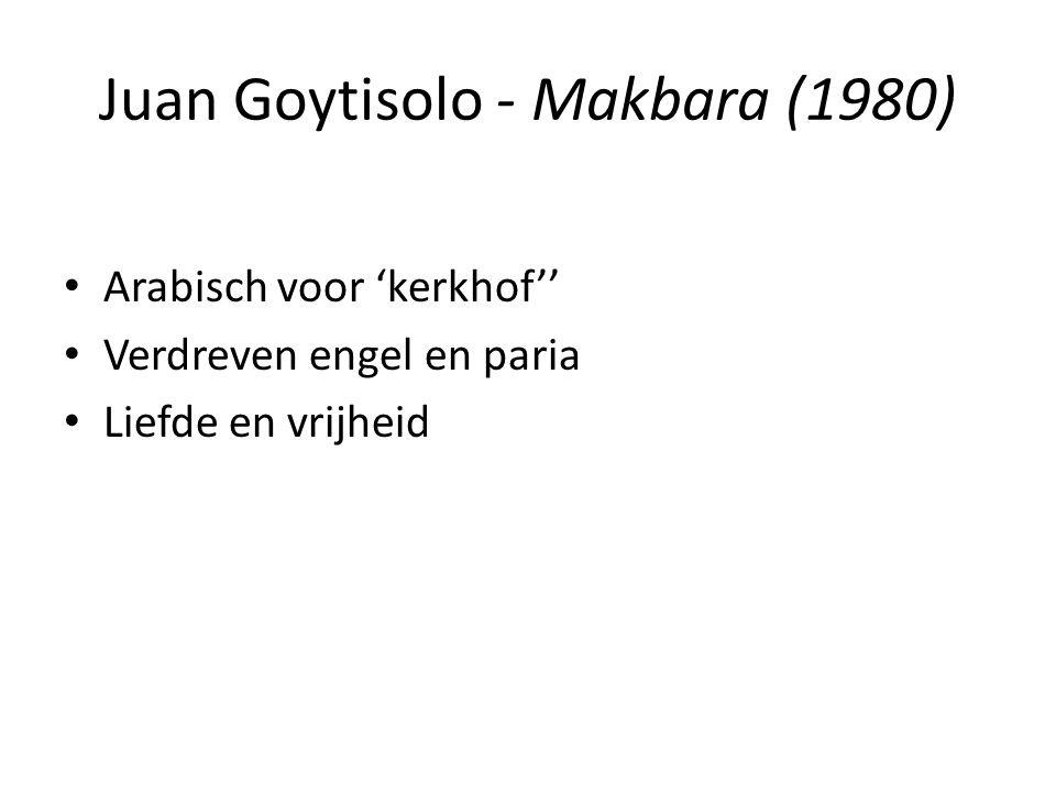 Juan Goytisolo - Makbara (1980) Arabisch voor 'kerkhof'' Verdreven engel en paria Liefde en vrijheid