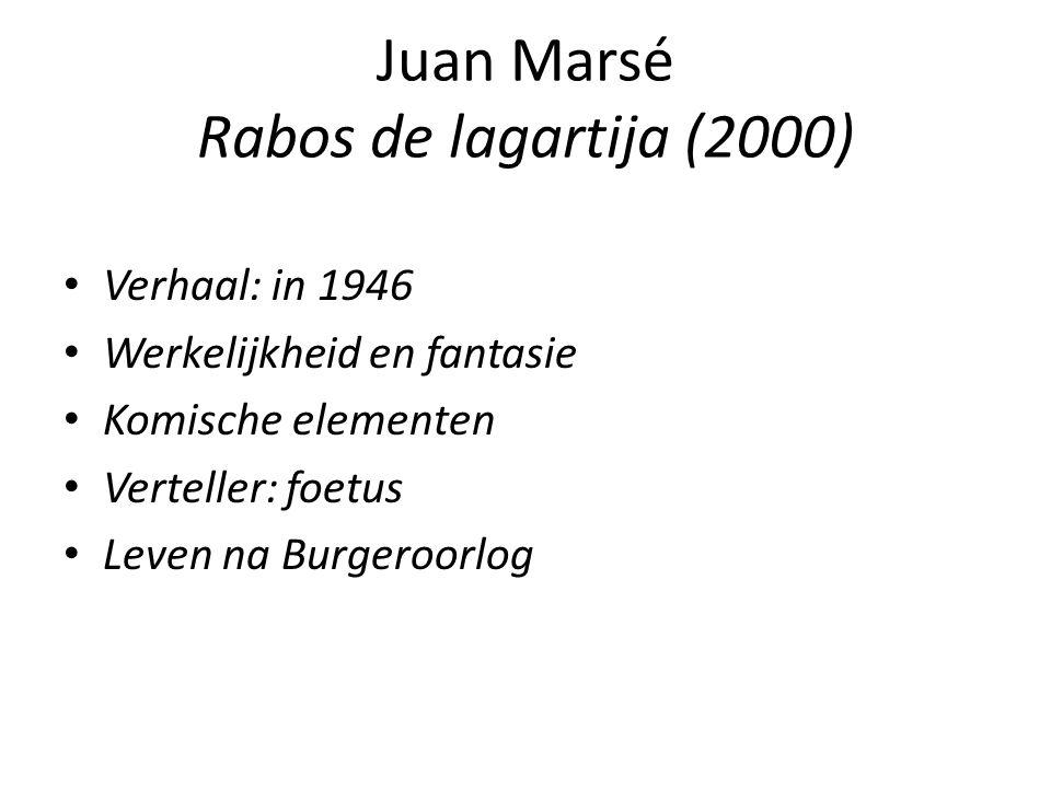 Juan Marsé Rabos de lagartija (2000) Verhaal: in 1946 Werkelijkheid en fantasie Komische elementen Verteller: foetus Leven na Burgeroorlog