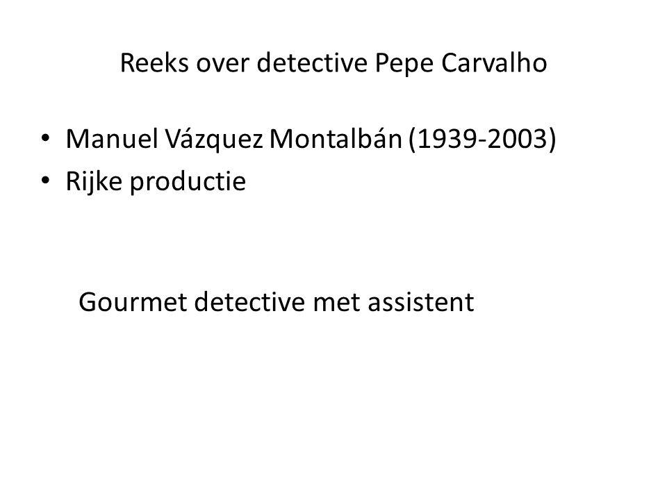 Reeks over detective Pepe Carvalho Manuel Vázquez Montalbán (1939-2003) Rijke productie Gourmet detective met assistent