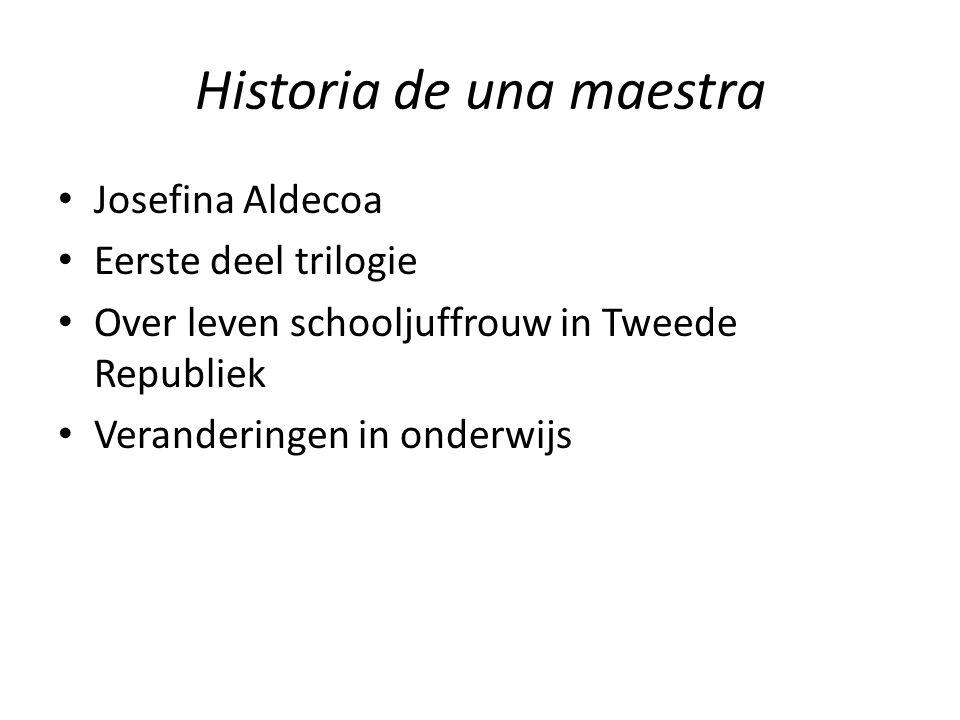 Historia de una maestra Josefina Aldecoa Eerste deel trilogie Over leven schooljuffrouw in Tweede Republiek Veranderingen in onderwijs
