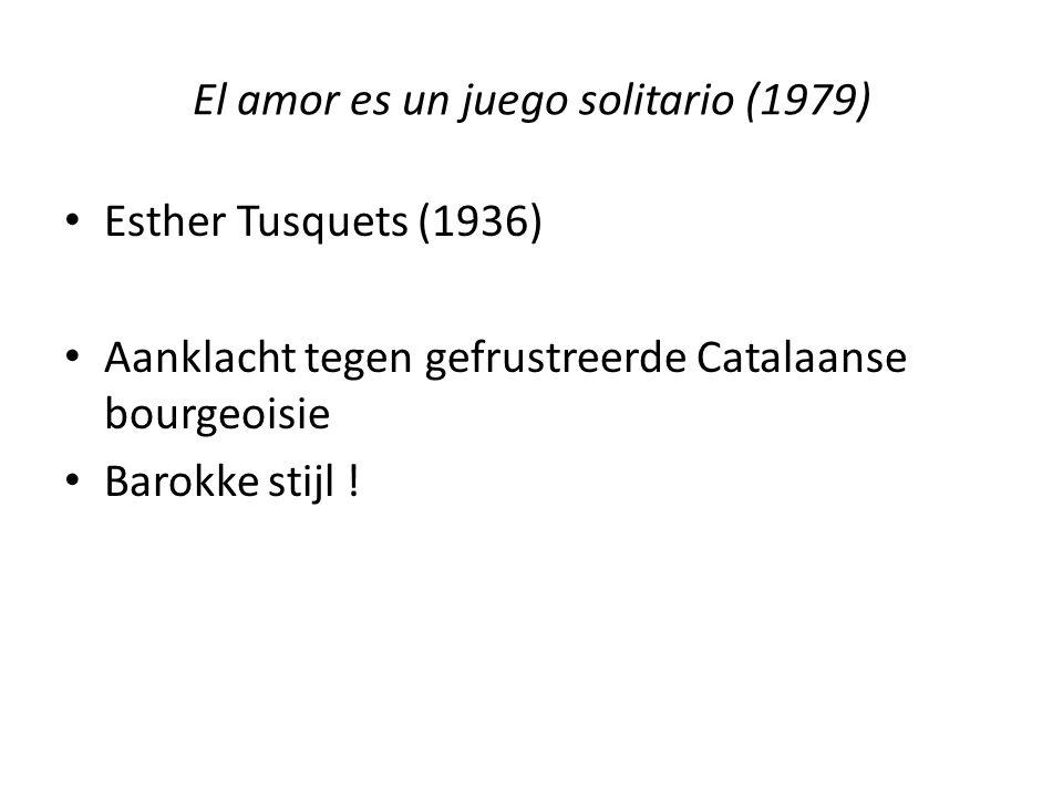 El amor es un juego solitario (1979) Esther Tusquets (1936) Aanklacht tegen gefrustreerde Catalaanse bourgeoisie Barokke stijl !