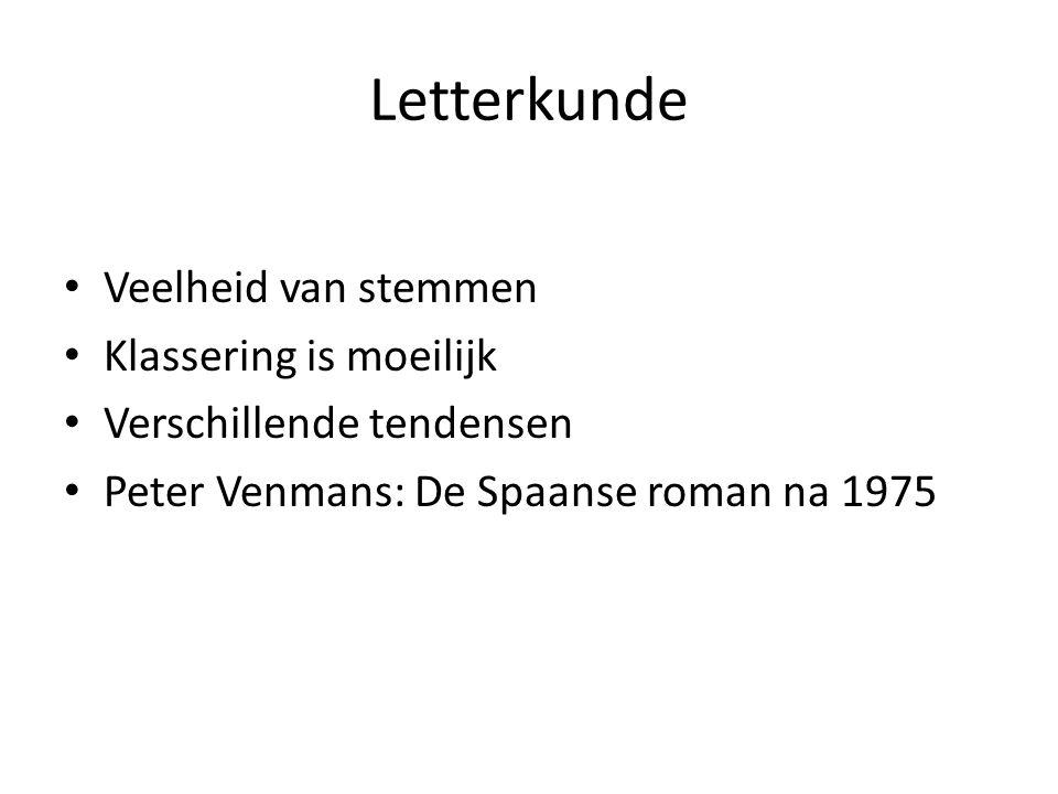 Letterkunde Veelheid van stemmen Klassering is moeilijk Verschillende tendensen Peter Venmans: De Spaanse roman na 1975