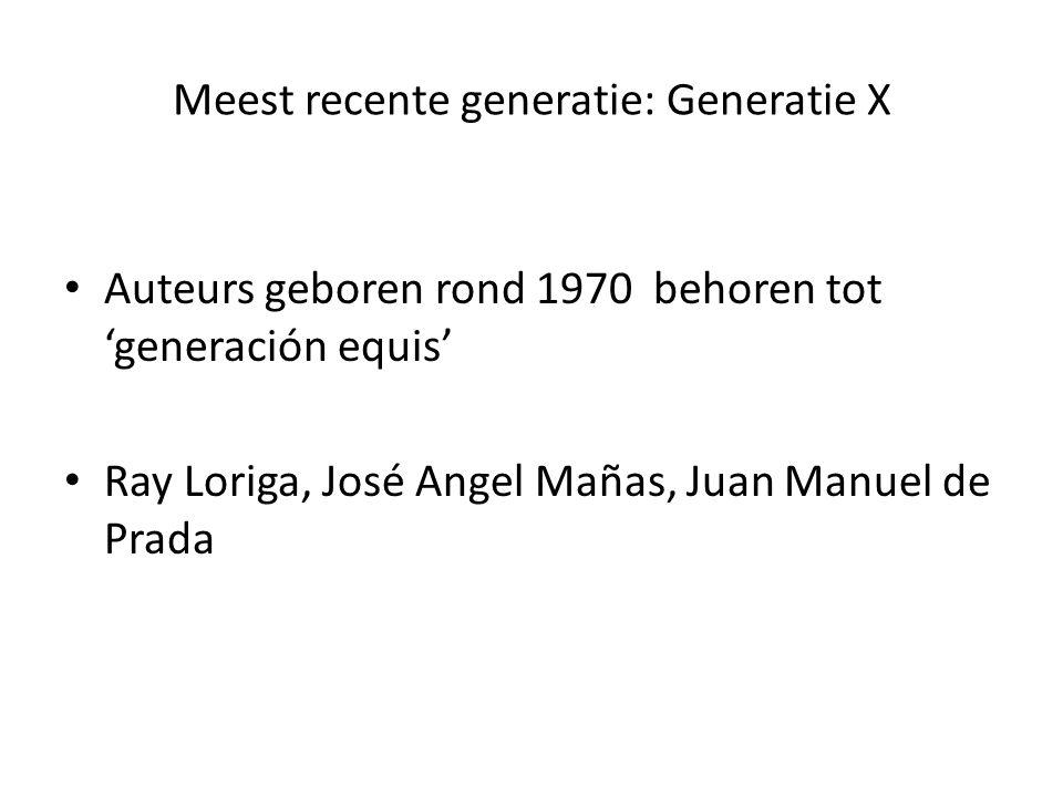 Meest recente generatie: Generatie X Auteurs geboren rond 1970 behoren tot 'generación equis' Ray Loriga, José Angel Mañas, Juan Manuel de Prada