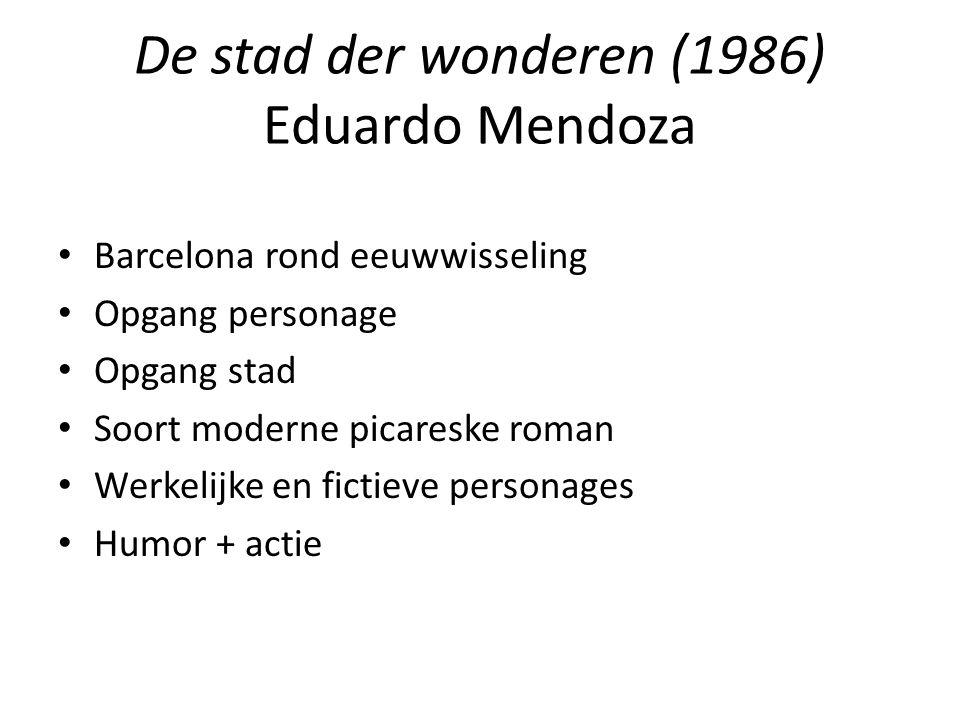 De stad der wonderen (1986) Eduardo Mendoza Barcelona rond eeuwwisseling Opgang personage Opgang stad Soort moderne picareske roman Werkelijke en fictieve personages Humor + actie