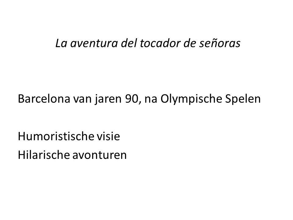 La aventura del tocador de señoras Barcelona van jaren 90, na Olympische Spelen Humoristische visie Hilarische avonturen