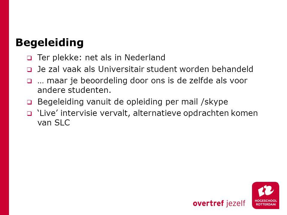 Begeleiding  Ter plekke: net als in Nederland  Je zal vaak als Universitair student worden behandeld  … maar je beoordeling door ons is de zelfde als voor andere studenten.