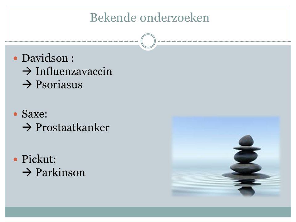 Bekende onderzoeken Davidson :  Influenzavaccin  Psoriasus Saxe:  Prostaatkanker Pickut:  Parkinson