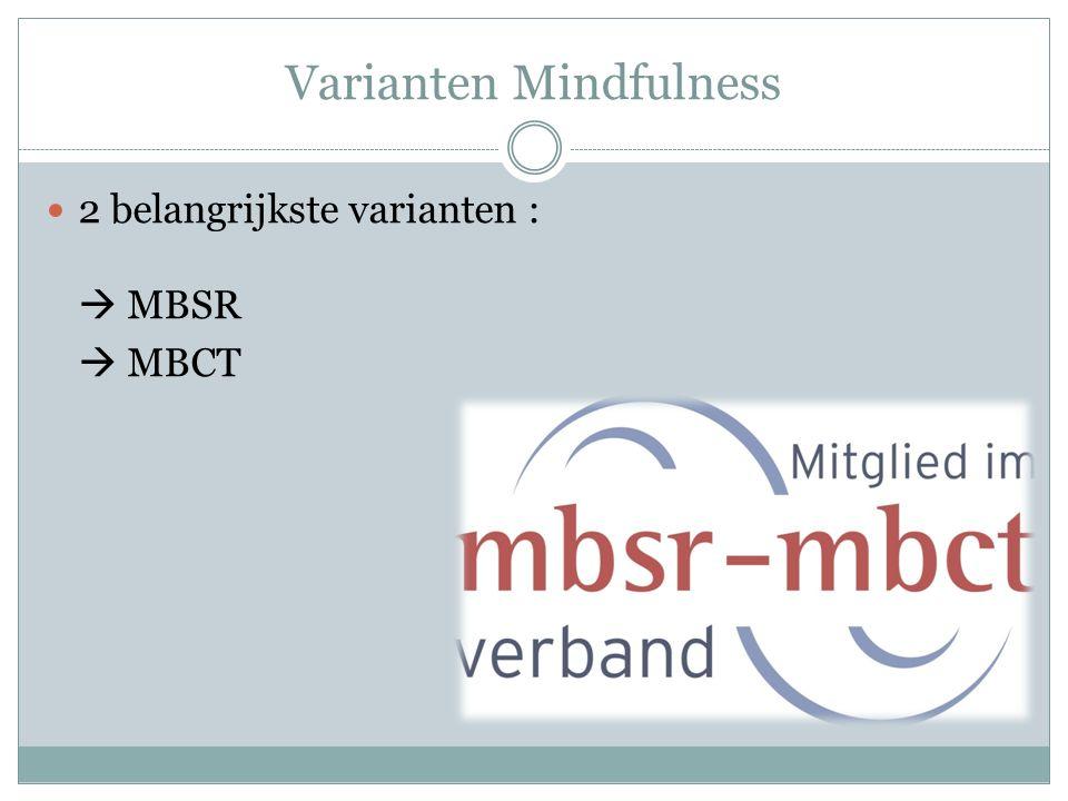Varianten Mindfulness 2 belangrijkste varianten :  MBSR  MBCT