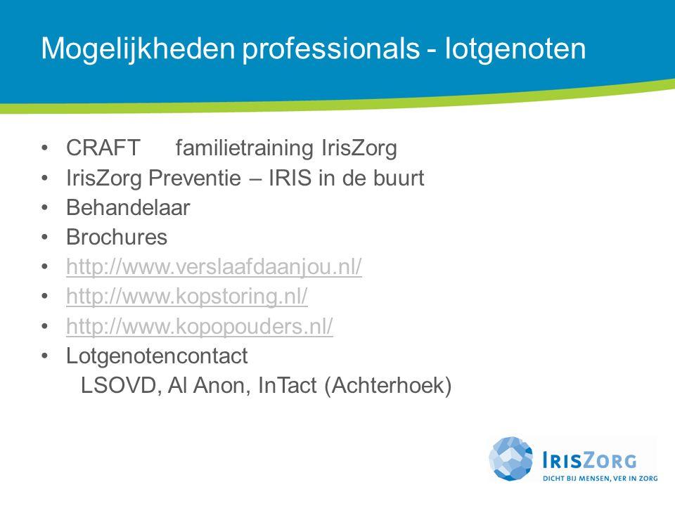 Mogelijkheden professionals - lotgenoten CRAFT familietraining IrisZorg IrisZorg Preventie – IRIS in de buurt Behandelaar Brochures http://www.verslaa