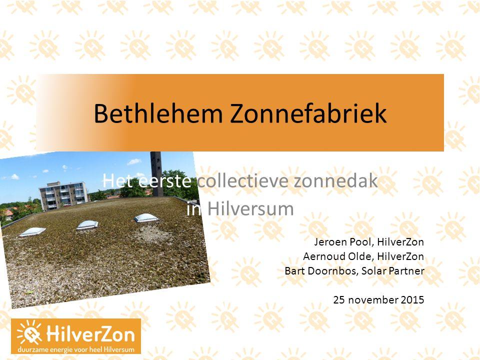 Bethlehem Zonnefabriek Het eerste collectieve zonnedak in Hilversum Jeroen Pool, HilverZon Aernoud Olde, HilverZon Bart Doornbos, Solar Partner 25 nov