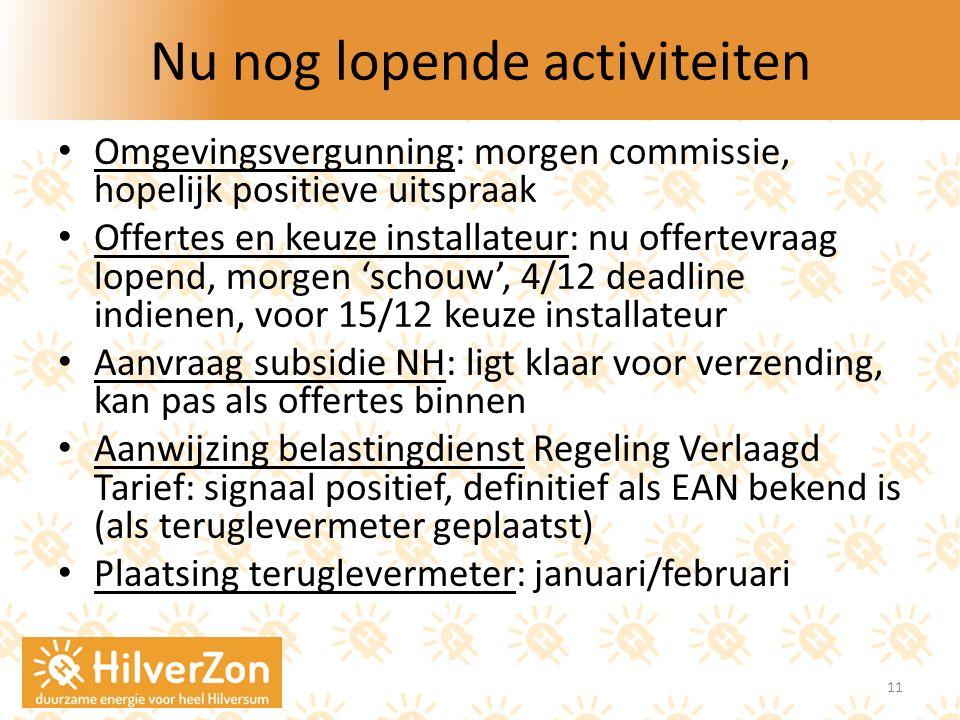Nu nog lopende activiteiten Omgevingsvergunning: morgen commissie, hopelijk positieve uitspraak Offertes en keuze installateur: nu offertevraag lopend