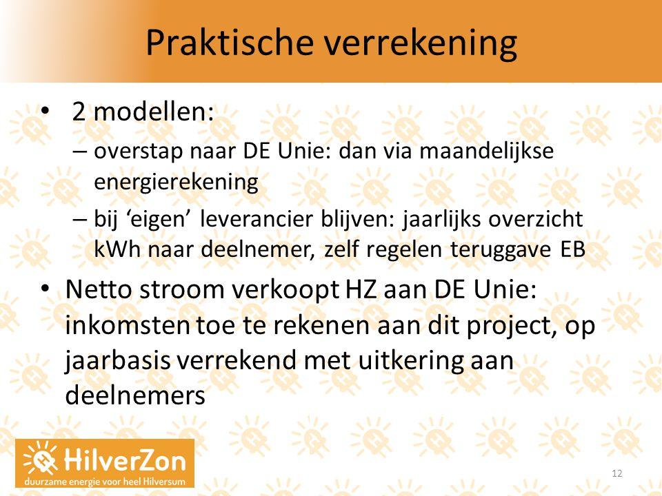 Praktische verrekening 2 modellen: – overstap naar DE Unie: dan via maandelijkse energierekening – bij 'eigen' leverancier blijven: jaarlijks overzich