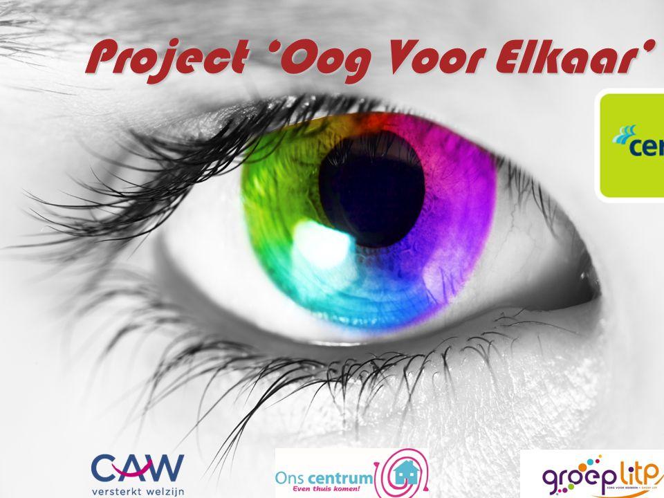 Oog voor elkaar, verbindt elkaar 6 projecten 'oog voor elkaar' in Vlaanderen Ons Centrum werkt mee aan één van deze projecten Samenwerking tussen VWAWN – CGG – CAW