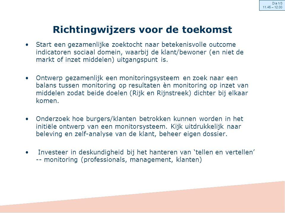 Richtingwijzers voor de toekomst Start een gezamenlijke zoektocht naar betekenisvolle outcome indicatoren sociaal domein, waarbij de klant/bewoner (en niet de markt of inzet middelen) uitgangspunt is.