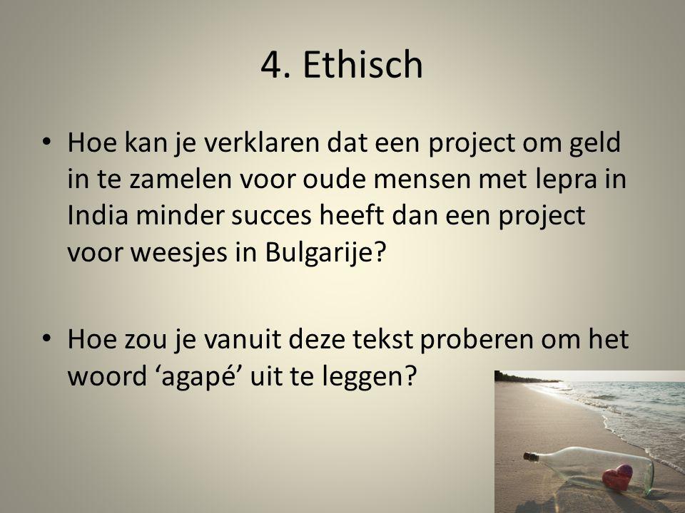4. Ethisch Hoe kan je verklaren dat een project om geld in te zamelen voor oude mensen met lepra in India minder succes heeft dan een project voor wee