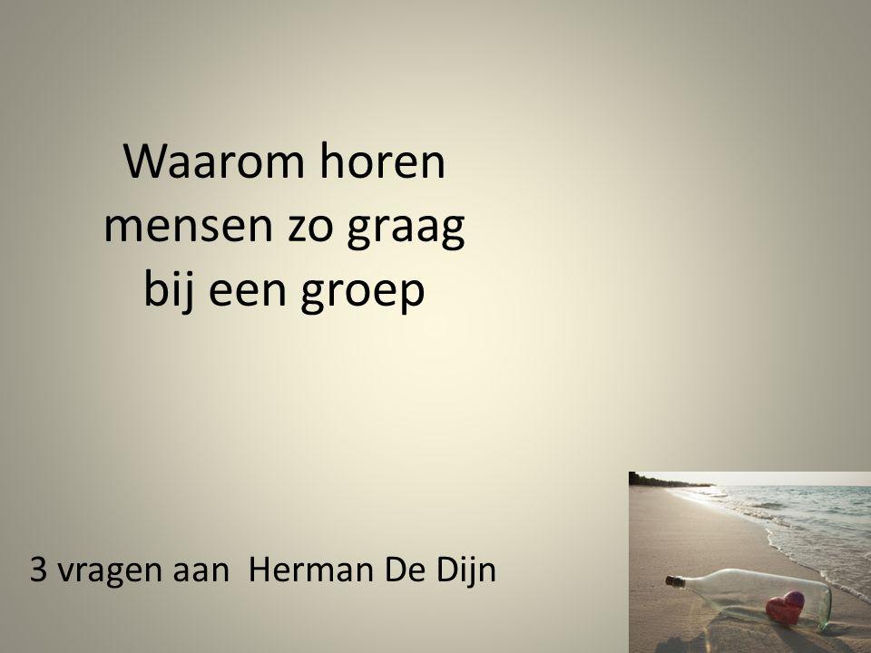 Waarom horen mensen zo graag bij een groep 3 vragen aan Herman De Dijn