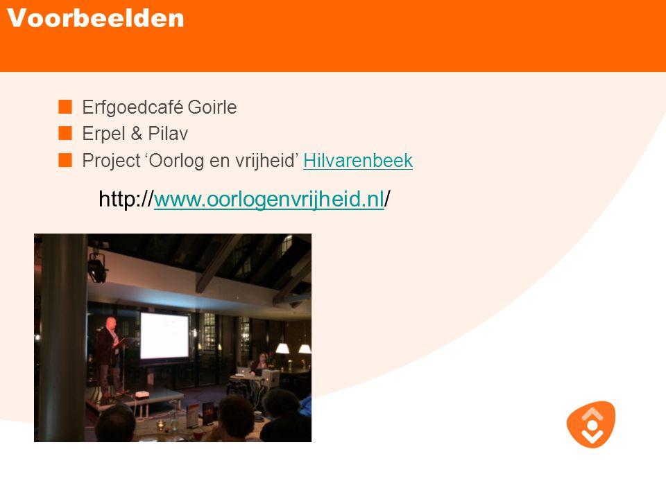 Voorbeelden Erfgoedcafé Goirle Erpel & Pilav Project 'Oorlog en vrijheid' HilvarenbeekHilvarenbeek http://www.oorlogenvrijheid.nl/www.oorlogenvrijheid