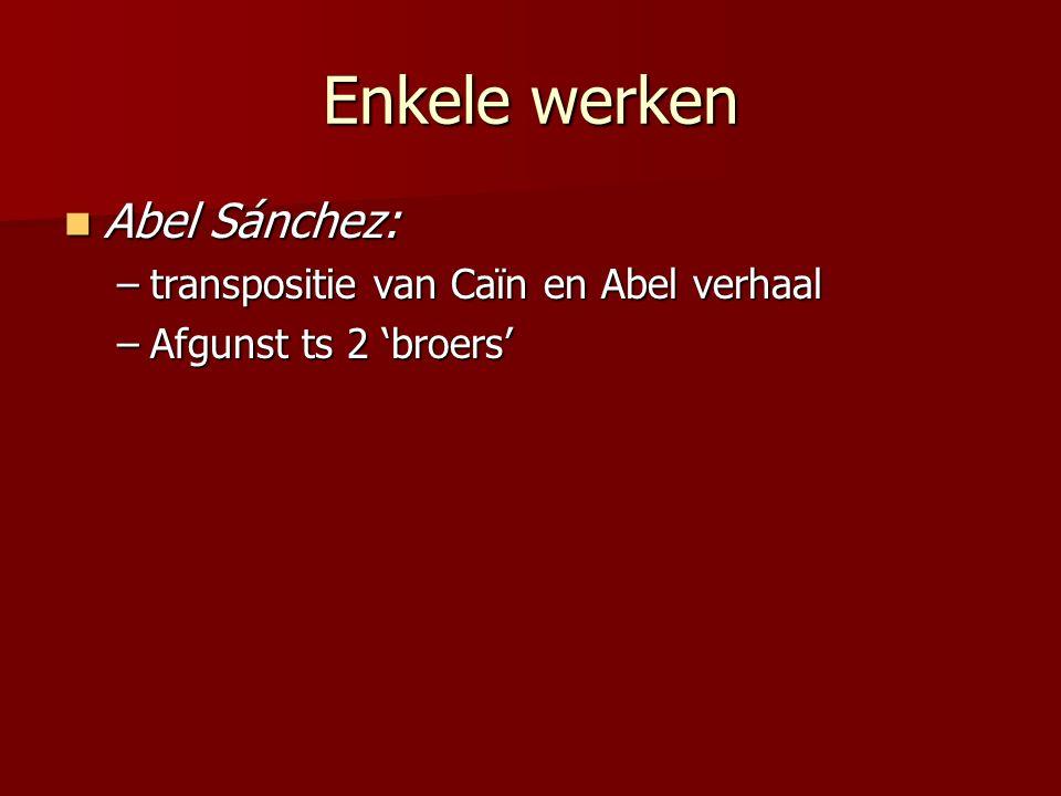 Enkele werken Abel Sánchez: Abel Sánchez: –transpositie van Caïn en Abel verhaal –Afgunst ts 2 'broers'