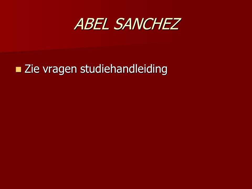ABEL SANCHEZ Zie vragen studiehandleiding Zie vragen studiehandleiding