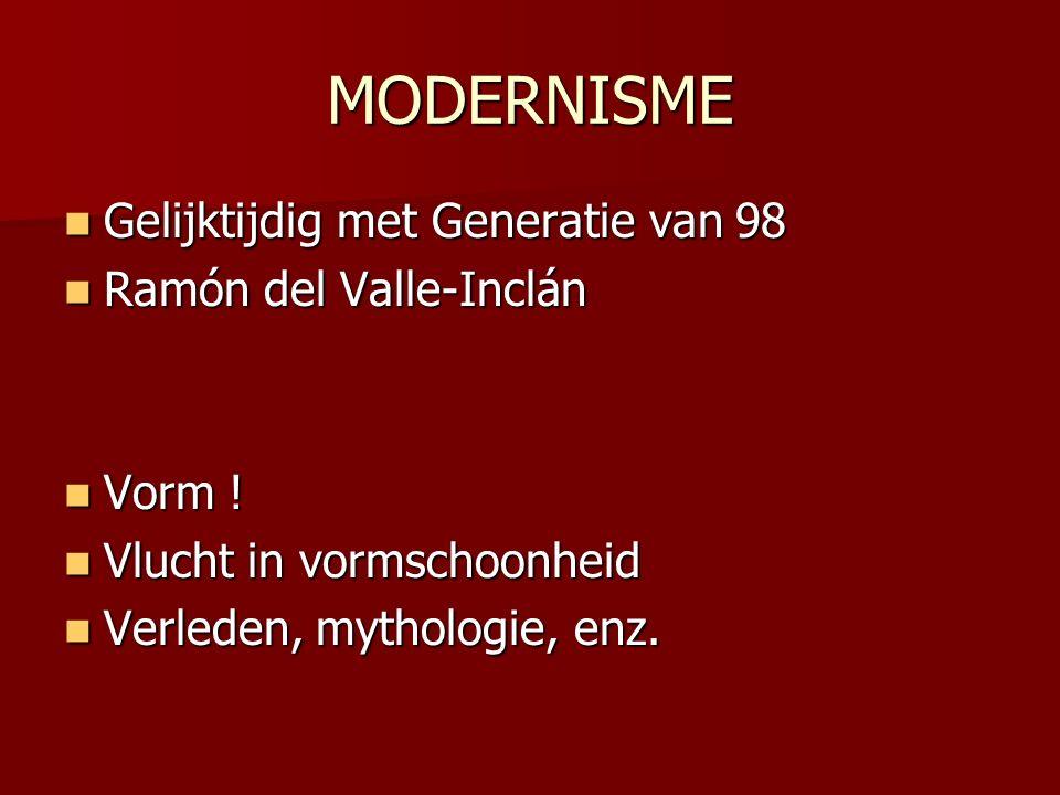 MODERNISME Gelijktijdig met Generatie van 98 Gelijktijdig met Generatie van 98 Ramón del Valle-Inclán Ramón del Valle-Inclán Vorm ! Vorm ! Vlucht in v