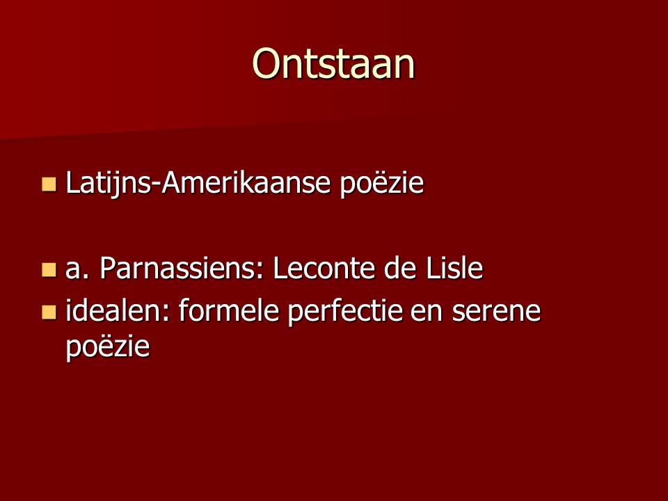 Ontstaan Latijns-Amerikaanse poëzie Latijns-Amerikaanse poëzie a. Parnassiens: Leconte de Lisle a. Parnassiens: Leconte de Lisle idealen: formele perf