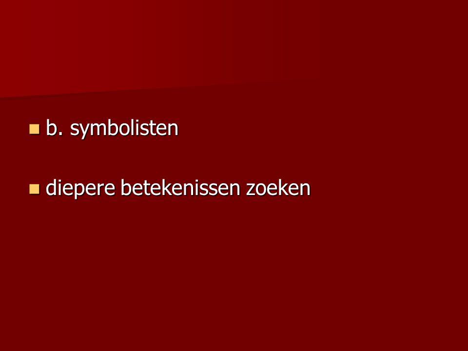 b. symbolisten b. symbolisten diepere betekenissen zoeken diepere betekenissen zoeken