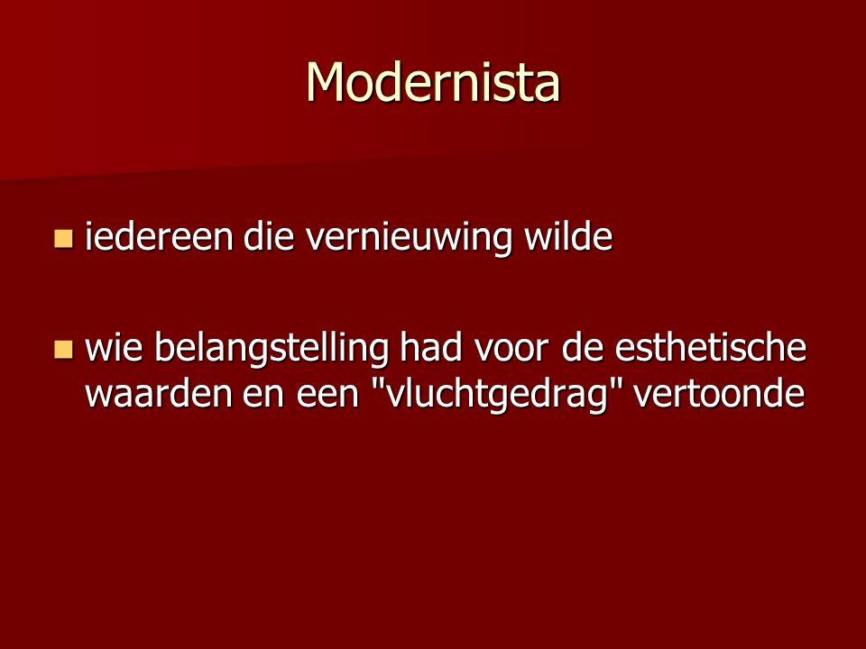 Modernista iedereen die vernieuwing wilde iedereen die vernieuwing wilde wie belangstelling had voor de esthetische waarden en een
